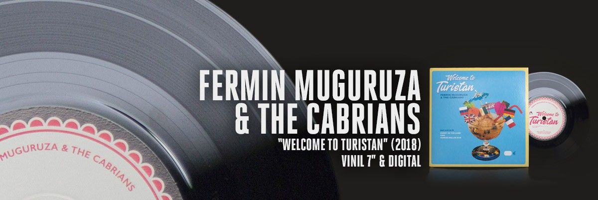 FERMIN MUGURUZA & THE CABRIANS - Welcome to Turistan (2018) vinil 7""